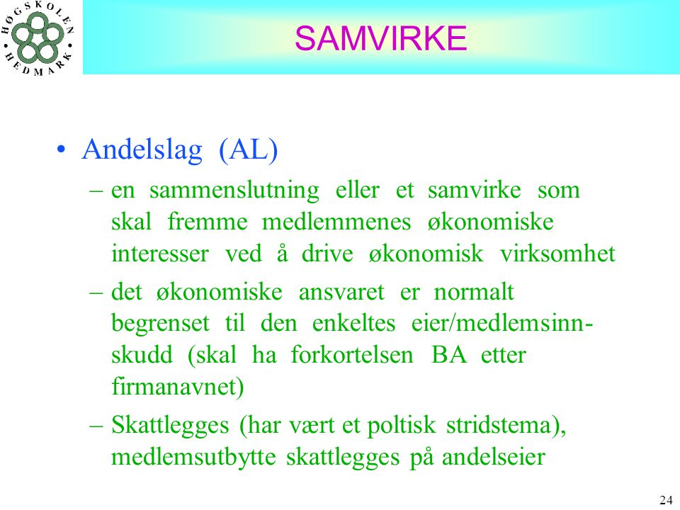 24 SAMVIRKE •Andelslag (AL) –en sammenslutning eller et samvirke som skal fremme medlemmenes økonomiske interesser ved å drive økonomisk virksomhet –d