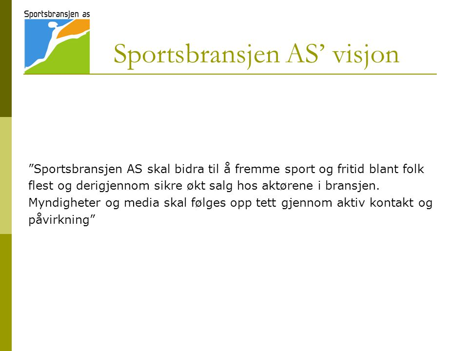 Sportsbransjen AS' visjon Sportsbransjen AS skal bidra til å fremme sport og fritid blant folk flest og derigjennom sikre økt salg hos aktørene i bransjen.
