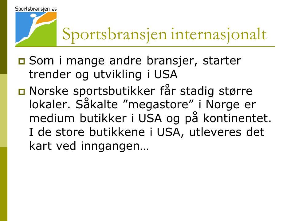 Sportsbransjen internasjonalt  Som i mange andre bransjer, starter trender og utvikling i USA  Norske sportsbutikker får stadig større lokaler.