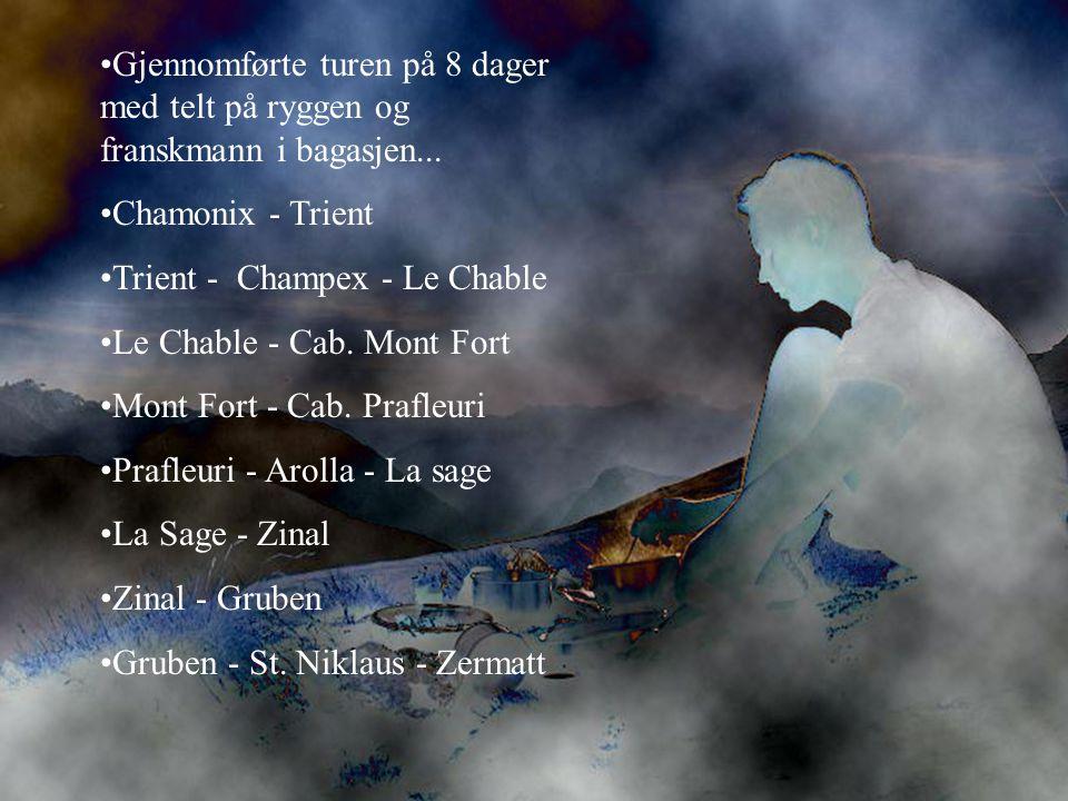 •Gjennomførte turen på 8 dager med telt på ryggen og franskmann i bagasjen... •Chamonix - Trient •Trient - Champex - Le Chable •Le Chable - Cab. Mont