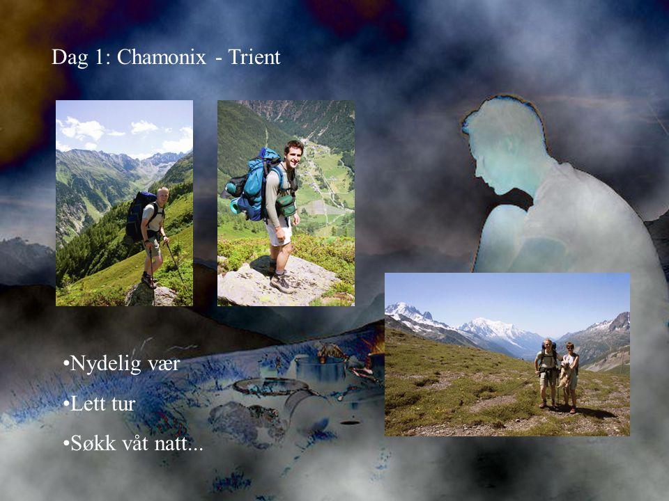 Dag 1: Chamonix - Trient •Nydelig vær •Lett tur •Søkk våt natt...