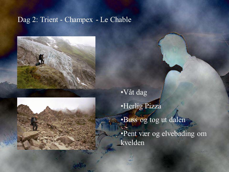 Dag 2: Trient - Champex - Le Chable •Våt dag •Herlig Pizza •Buss og tog ut dalen •Pent vær og elvebading om kvelden