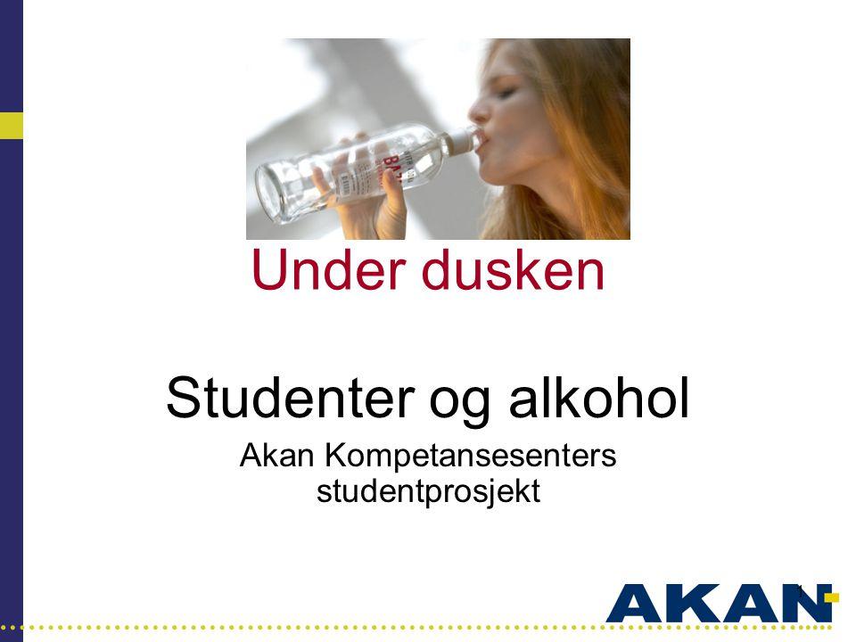 …………………………………………………………………………..... 1 Under dusken Studenter og alkohol Akan Kompetansesenters studentprosjekt