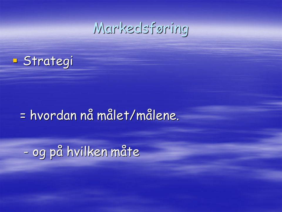 Markedsføring  Strategi = hvordan nå målet/målene.