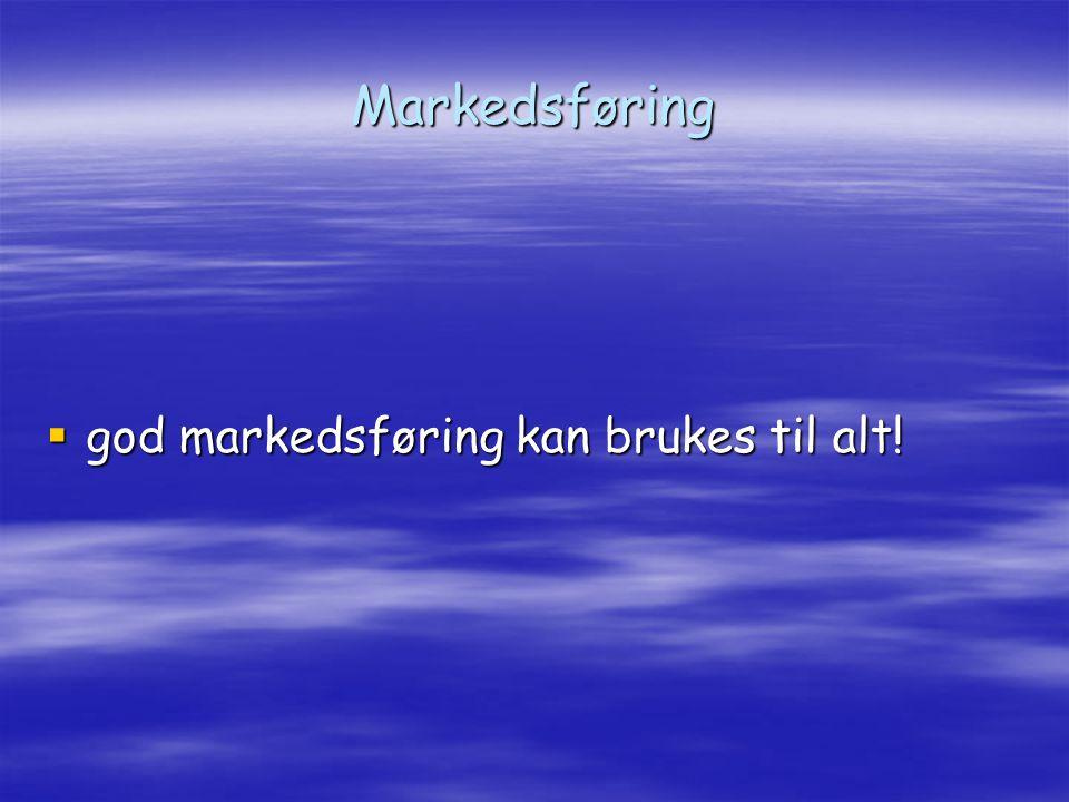 Markedsføring  god markedsføring kan brukes til alt!