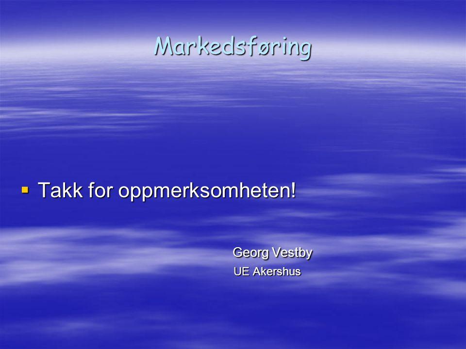 Markedsføring  Takk for oppmerksomheten! Georg Vestby Georg Vestby UE Akershus UE Akershus