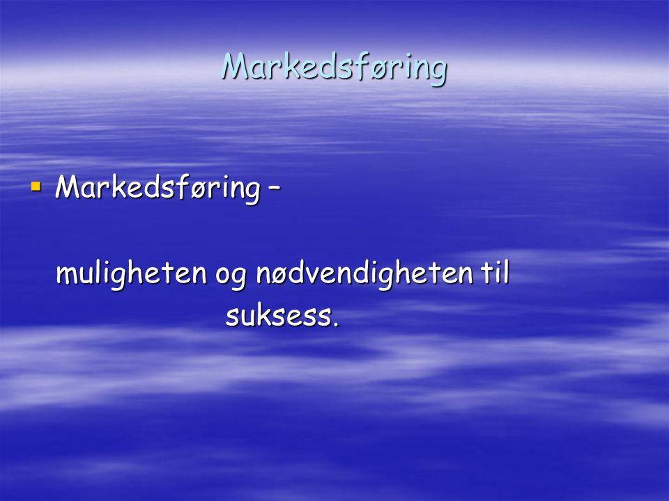 Markedsføring  Markedsføring – muligheten og nødvendigheten til muligheten og nødvendigheten til suksess.