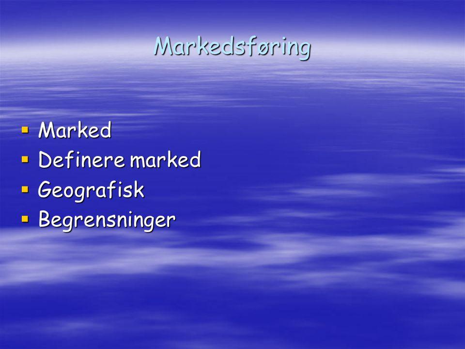 Markedsføring  Marked  Definere marked  Geografisk  Begrensninger