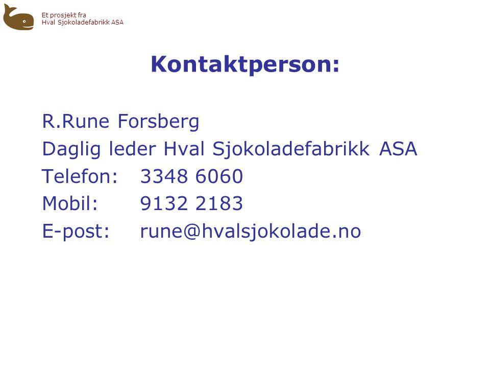 Et prosjekt fra Hval Sjokoladefabrikk ASA Kontaktperson: R.Rune Forsberg Daglig leder Hval Sjokoladefabrikk ASA Telefon:3348 6060 Mobil:9132 2183 E-post:rune@hvalsjokolade.no