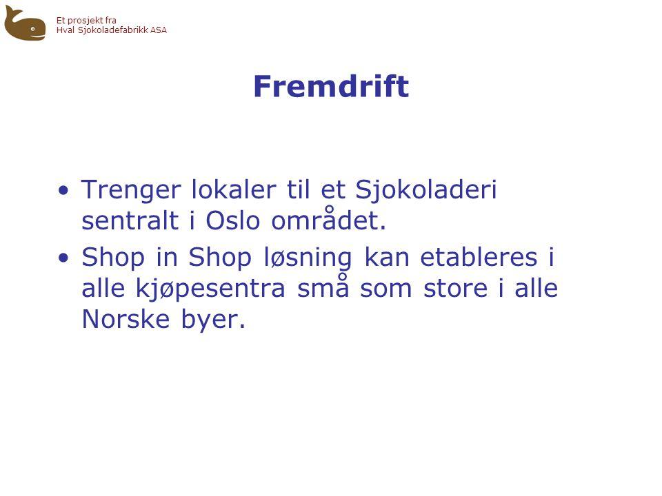 Et prosjekt fra Hval Sjokoladefabrikk ASA Fremdrift •Trenger lokaler til et Sjokoladeri sentralt i Oslo området.