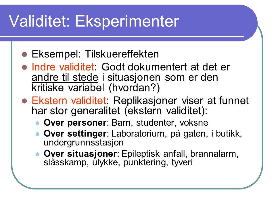 Validitet: Eksperimenter  Eksempel: Tilskuereffekten  Indre validitet: Godt dokumentert at det er andre til stede i situasjonen som er den kritiske