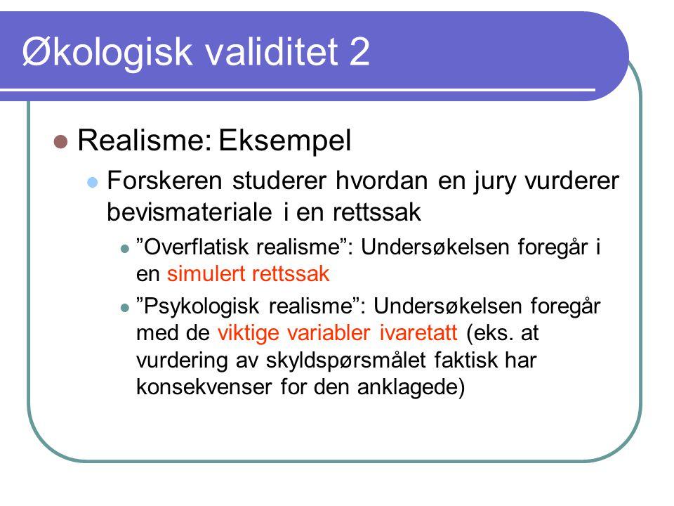 """Økologisk validitet 2  Realisme: Eksempel  Forskeren studerer hvordan en jury vurderer bevismateriale i en rettssak  """"Overflatisk realisme"""": Unders"""