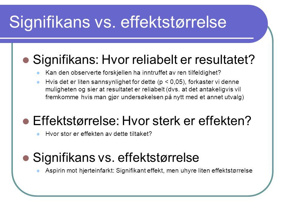 Signifikans vs. effektstørrelse  Signifikans: Hvor reliabelt er resultatet?  Kan den observerte forskjellen ha inntruffet av ren tilfeldighet?  Hvi