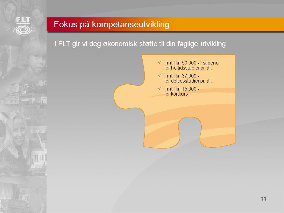 11 Fokus på kompetanseutvikling I FLT gir vi deg økonomisk støtte til din faglige utvikling  Inntil kr.