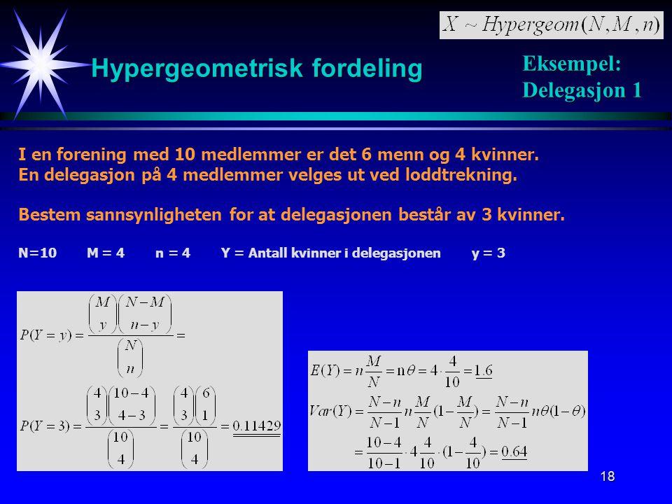 18 Hypergeometrisk fordeling I en forening med 10 medlemmer er det 6 menn og 4 kvinner. En delegasjon på 4 medlemmer velges ut ved loddtrekning. Beste