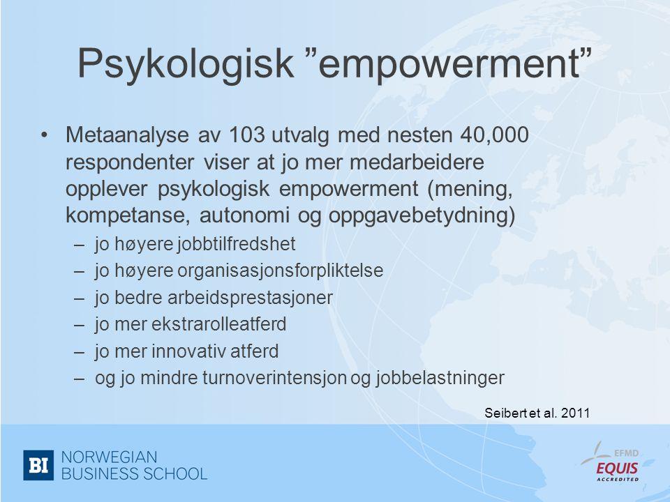 """Psykologisk """"empowerment"""" •Metaanalyse av 103 utvalg med nesten 40,000 respondenter viser at jo mer medarbeidere opplever psykologisk empowerment (men"""