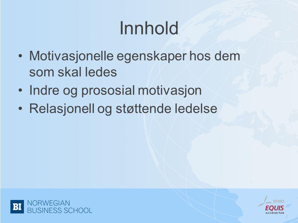 Innhold •Motivasjonelle egenskaper hos dem som skal ledes •Indre og prososial motivasjon •Relasjonell og støttende ledelse