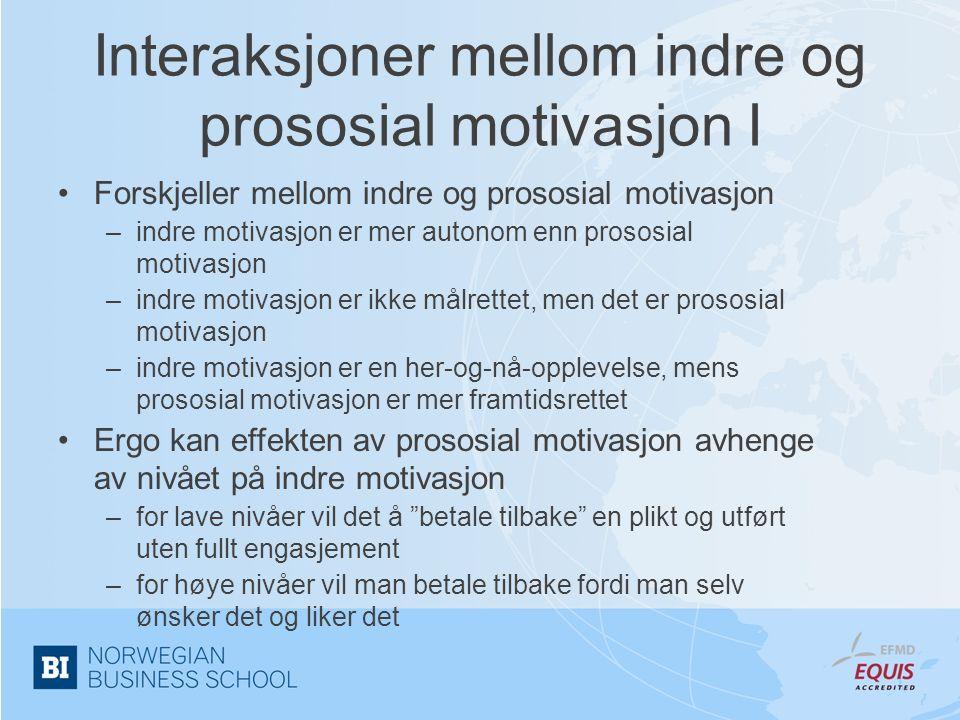 Interaksjoner mellom indre og prososial motivasjon I •Forskjeller mellom indre og prososial motivasjon –indre motivasjon er mer autonom enn prososial