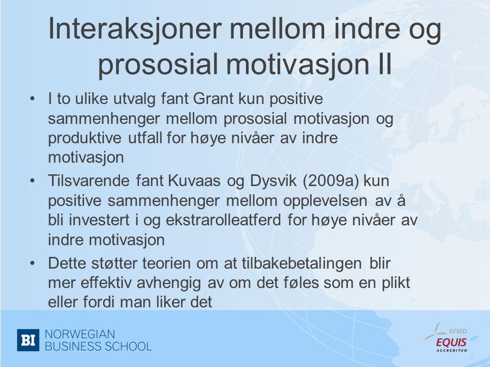 Interaksjoner mellom indre og prososial motivasjon II •I to ulike utvalg fant Grant kun positive sammenhenger mellom prososial motivasjon og produktiv