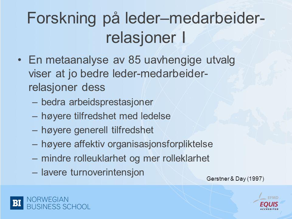 Forskning på leder–medarbeider- relasjoner I •En metaanalyse av 85 uavhengige utvalg viser at jo bedre leder-medarbeider- relasjoner dess –bedra arbei