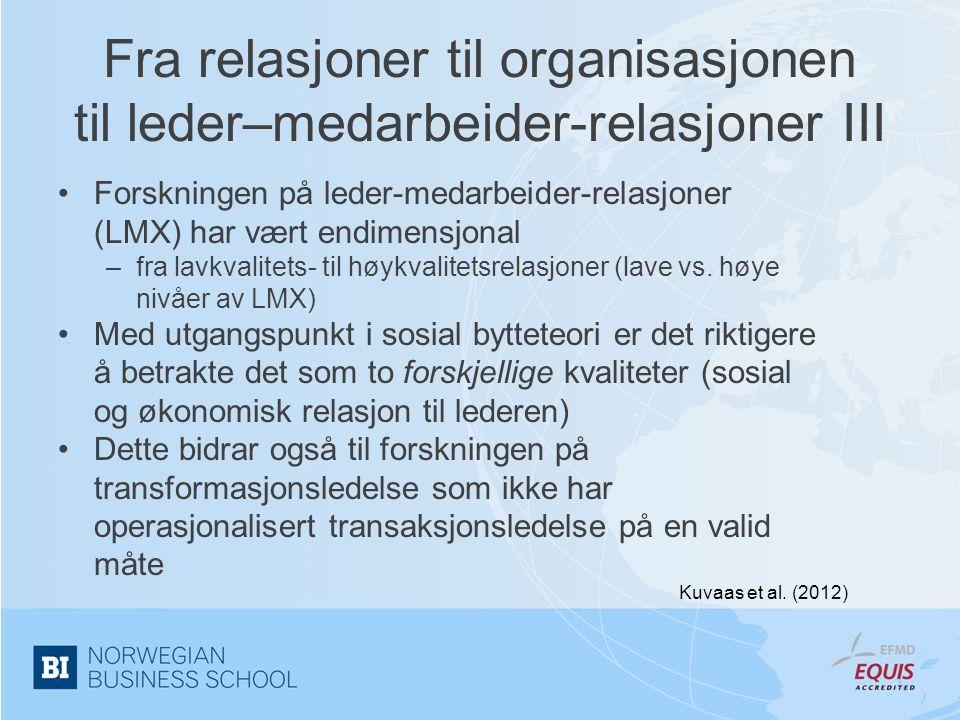Fra relasjoner til organisasjonen til leder–medarbeider-relasjoner III •Forskningen på leder-medarbeider-relasjoner (LMX) har vært endimensjonal –fra