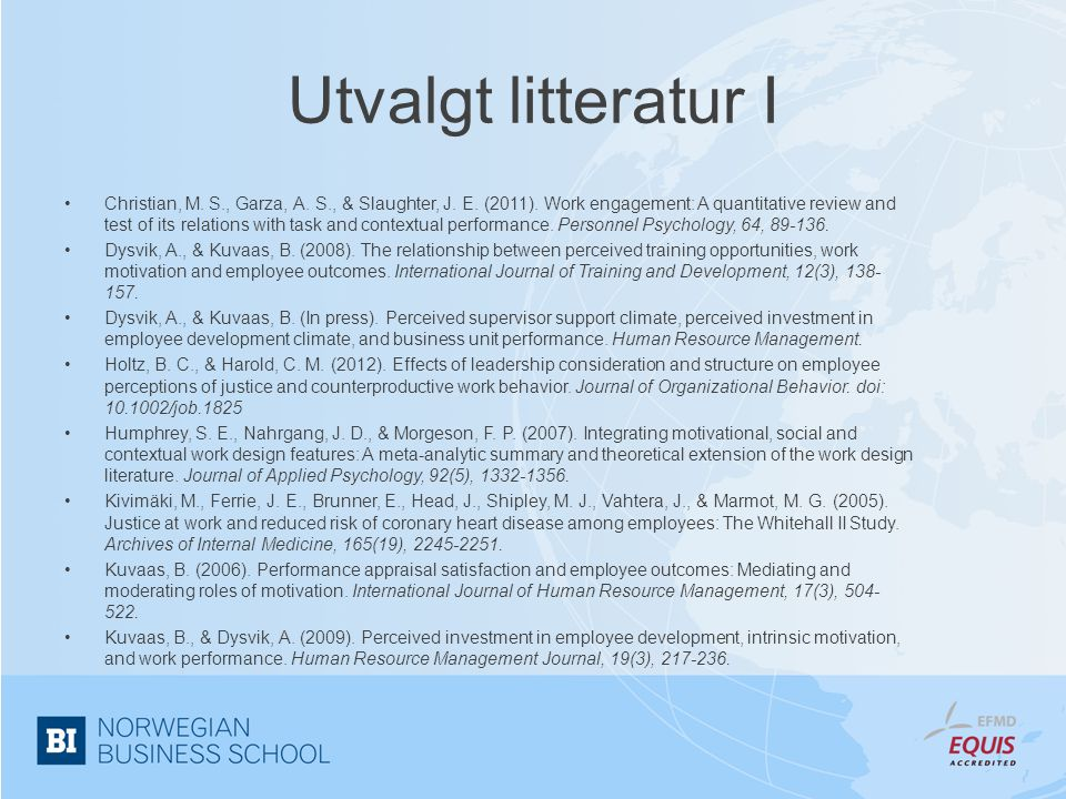 Utvalgt litteratur I •Christian, M. S., Garza, A. S., & Slaughter, J. E. (2011). Work engagement: A quantitative review and test of its relations with