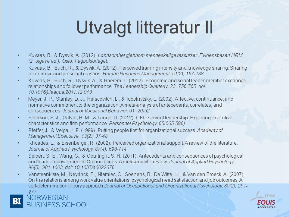Utvalgt litteratur II •Kuvaas, B., & Dysvik, A. (2012). Lønnsomhet gjennom menneskelige ressurser: Evidensbasert HRM (2. utgave ed.). Oslo: Fagbokforl
