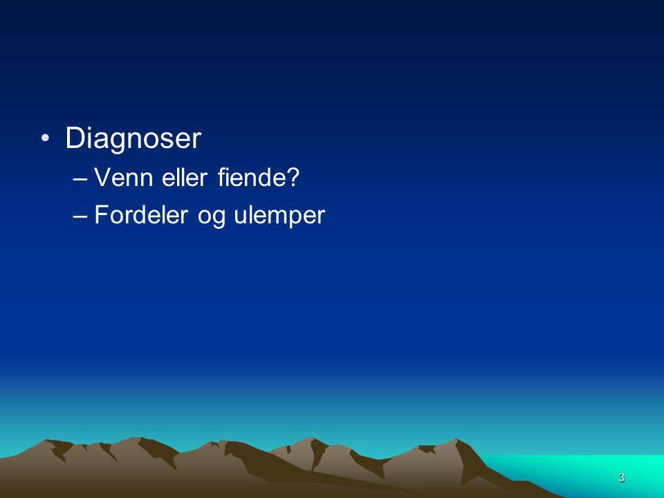 4 Diagnoser ¤ Hvem skal vite noe om diagnoser.¤ Hvem deltar i diagnostisering.