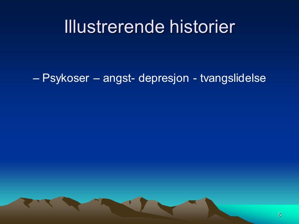 Illustrerende historier –Psykoser – angst- depresjon - tvangslidelse 5