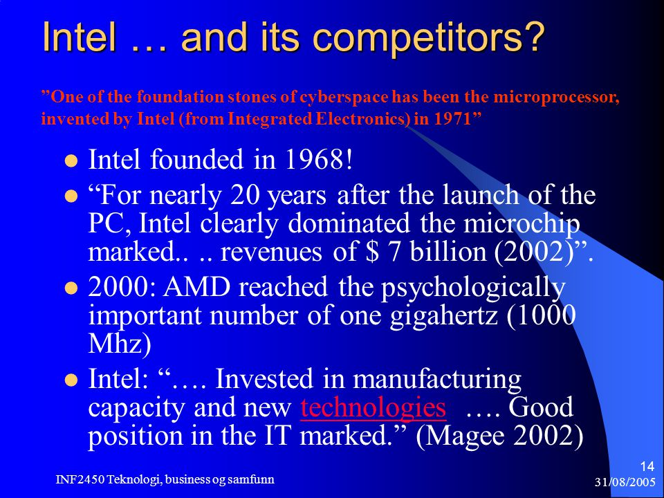 31/08/2005 INF2450 Teknologi, business og samfunn 14 Intel … and its competitors.
