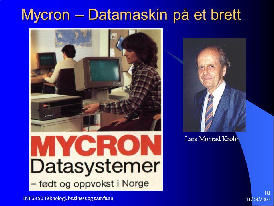 31/08/2005 INF2450 Teknologi, business og samfunn 18 Mycron – Datamaskin på et brett Lars Monrad Krohn
