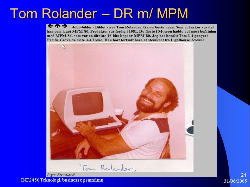 31/08/2005 INF2450 Teknologi, business og samfunn 21 Tom Rolander – DR m/ MPM