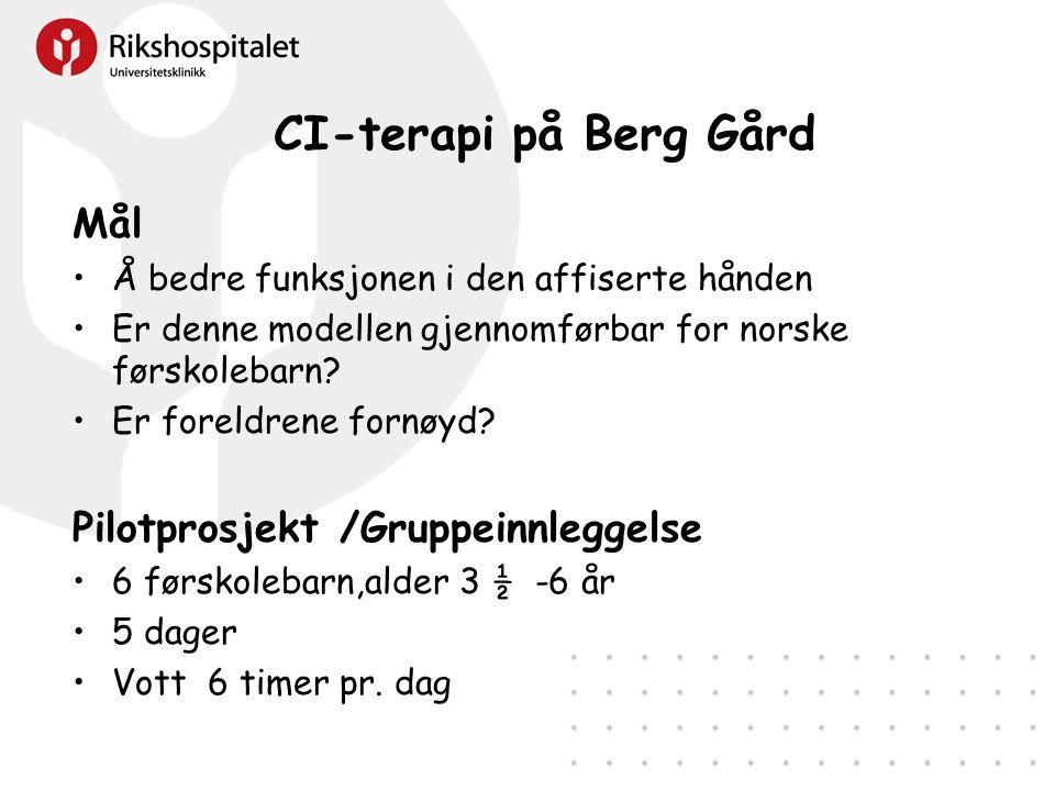 CI-terapi på Berg Gård Mål •Å bedre funksjonen i den affiserte hånden •Er denne modellen gjennomførbar for norske førskolebarn? •Er foreldrene fornøyd