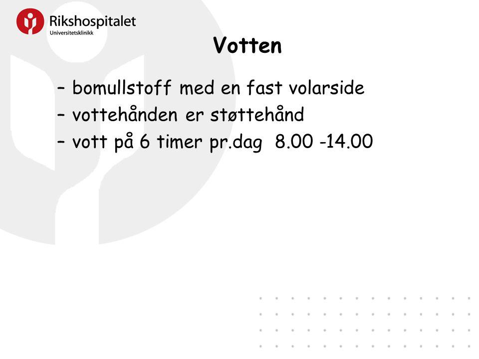 Votten –bomullstoff med en fast volarside –vottehånden er støttehånd –vott på 6 timer pr.dag 8.00 -14.00