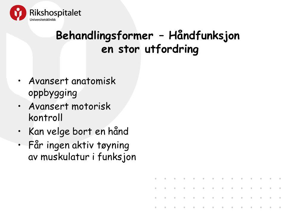 Behandlingsformer – Håndfunksjon en stor utfordring •Avansert anatomisk oppbygging •Avansert motorisk kontroll •Kan velge bort en hånd •Får ingen aktiv tøyning av muskulatur i funksjon