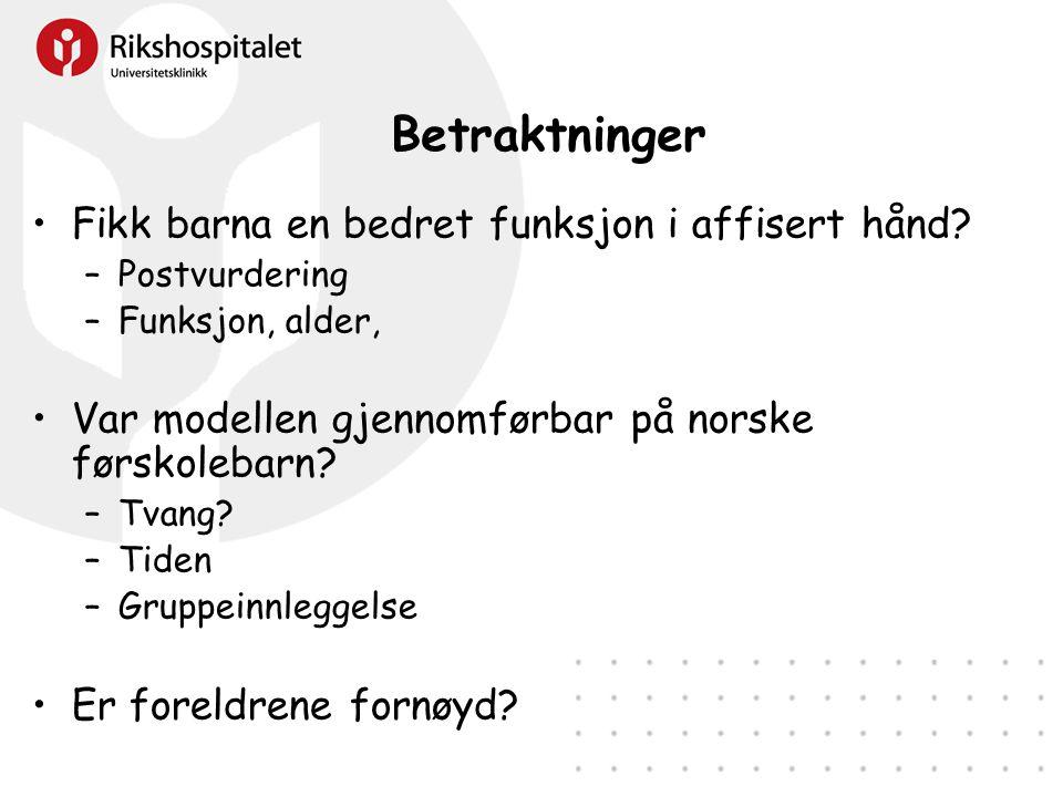 Betraktninger •Fikk barna en bedret funksjon i affisert hånd? –Postvurdering –Funksjon, alder, •Var modellen gjennomførbar på norske førskolebarn? –Tv
