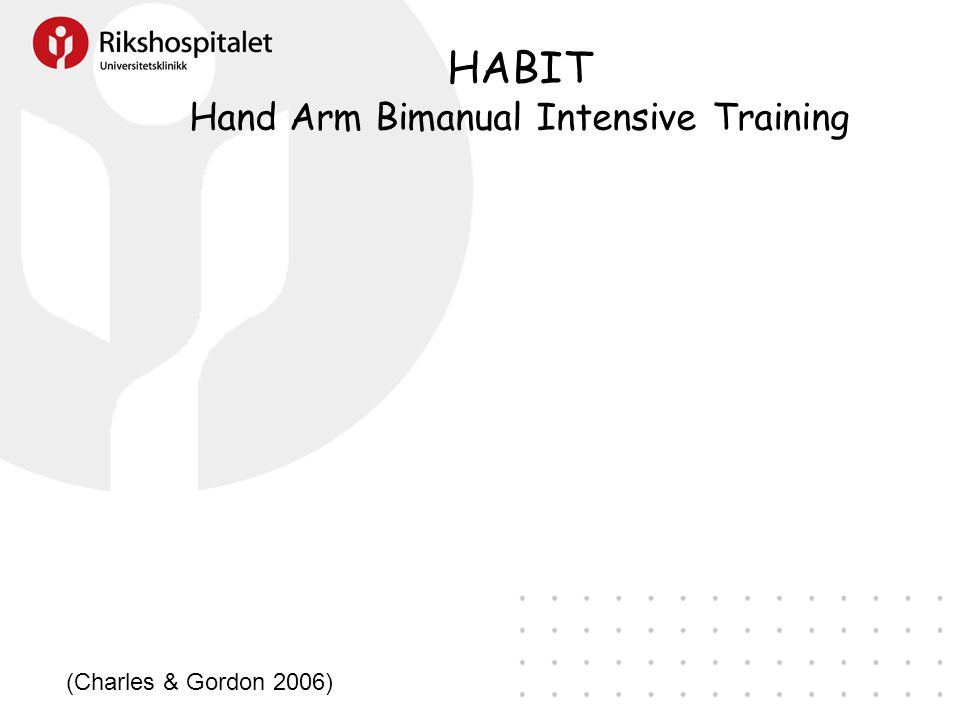 HABIT Hand Arm Bimanual Intensive Training (Charles & Gordon 2006)