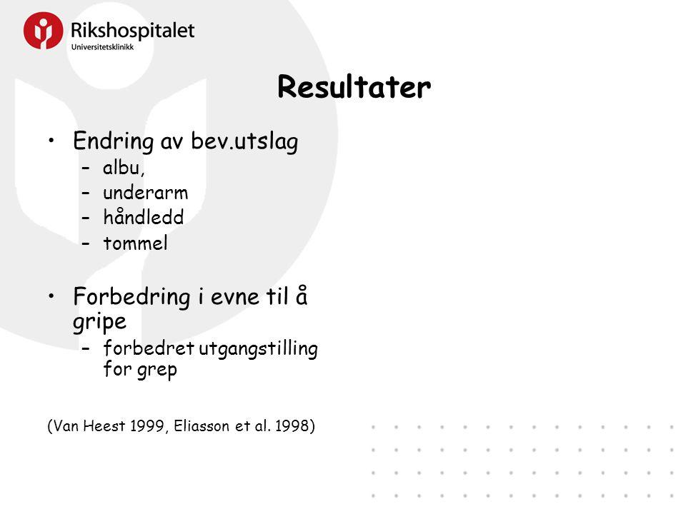 Resultater •Endring av bev.utslag –albu, –underarm –håndledd –tommel •Forbedring i evne til å gripe –forbedret utgangstilling for grep (Van Heest 1999, Eliasson et al.