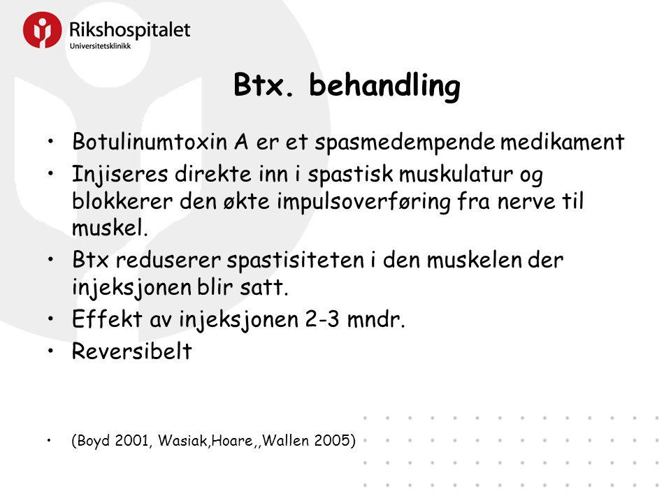 Btx. behandling •Botulinumtoxin A er et spasmedempende medikament •Injiseres direkte inn i spastisk muskulatur og blokkerer den økte impulsoverføring