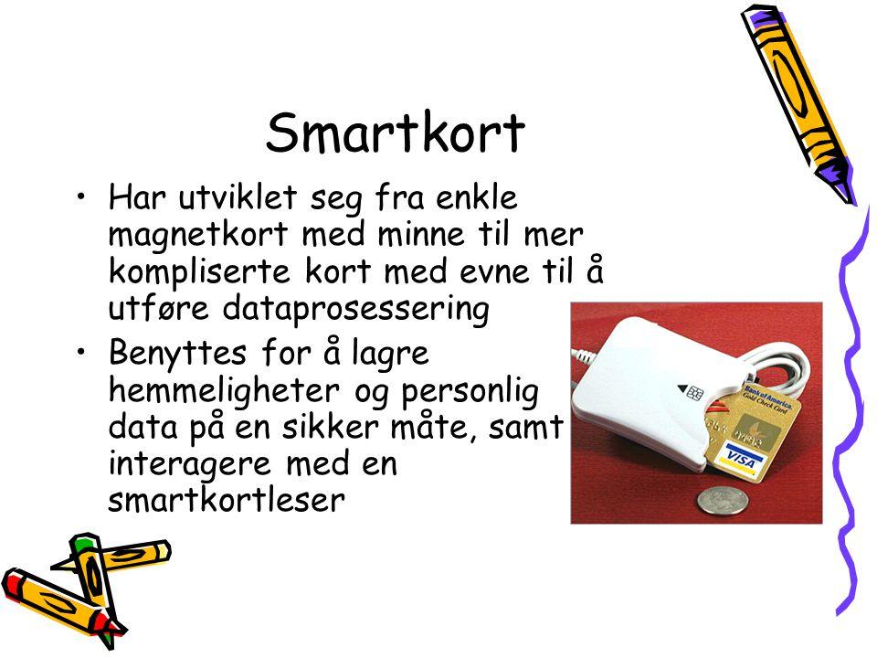 Smartkort •Har utviklet seg fra enkle magnetkort med minne til mer kompliserte kort med evne til å utføre dataprosessering •Benyttes for å lagre hemme