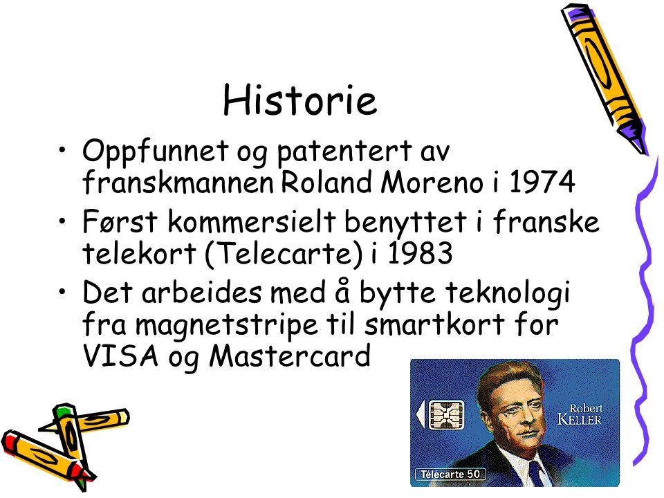 Historie •Oppfunnet og patentert av franskmannen Roland Moreno i 1974 •Først kommersielt benyttet i franske telekort (Telecarte) i 1983 •Det arbeides