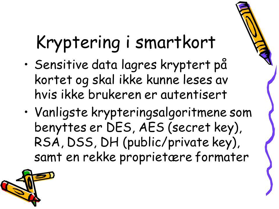 Kryptering i smartkort •Sensitive data lagres kryptert på kortet og skal ikke kunne leses av hvis ikke brukeren er autentisert •Vanligste krypteringsa