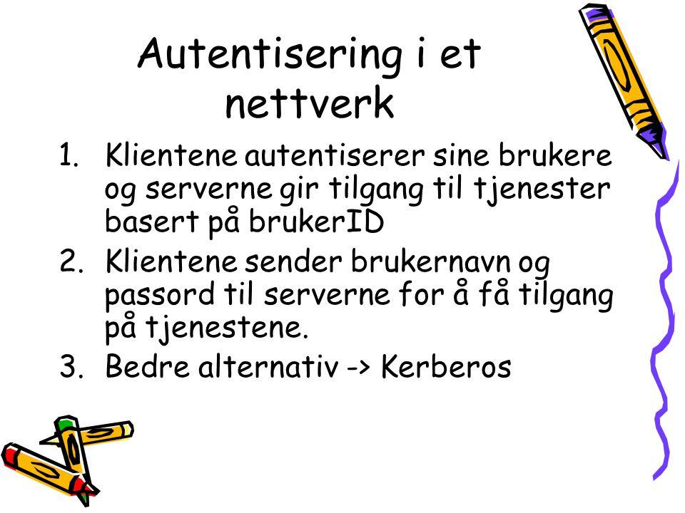 Autentisering i et nettverk 1.Klientene autentiserer sine brukere og serverne gir tilgang til tjenester basert på brukerID 2.Klientene sender brukerna