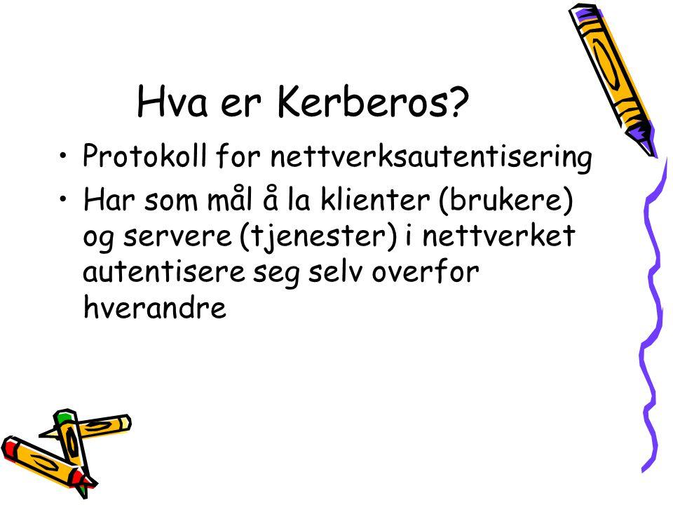 Hva er Kerberos? •Protokoll for nettverksautentisering •Har som mål å la klienter (brukere) og servere (tjenester) i nettverket autentisere seg selv o