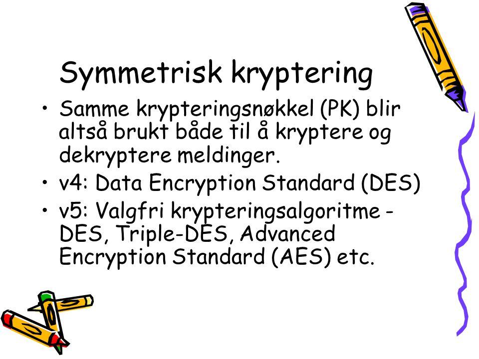 Symmetrisk kryptering •Samme krypteringsnøkkel (PK) blir altså brukt både til å kryptere og dekryptere meldinger. •v4: Data Encryption Standard (DES)