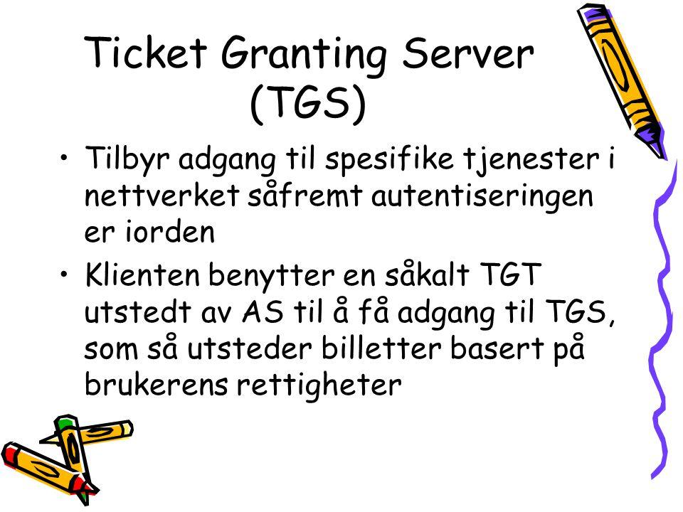Ticket Granting Server (TGS) •Tilbyr adgang til spesifike tjenester i nettverket såfremt autentiseringen er iorden •Klienten benytter en såkalt TGT ut