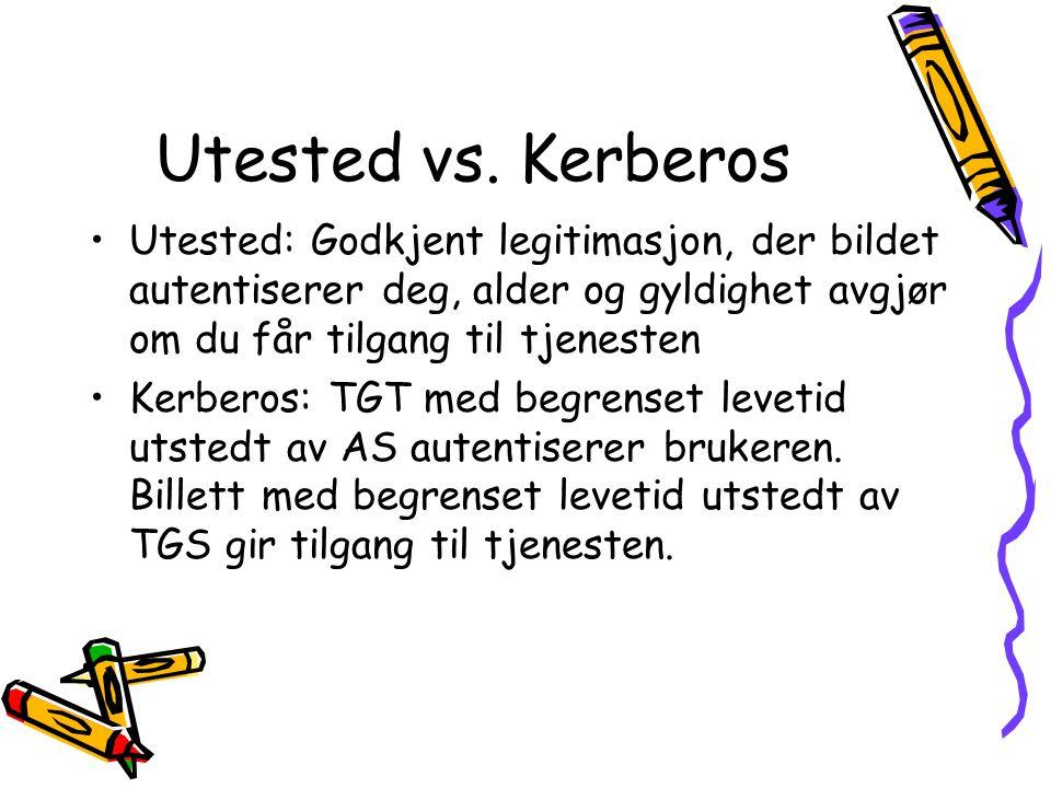 Utested vs. Kerberos •Utested: Godkjent legitimasjon, der bildet autentiserer deg, alder og gyldighet avgjør om du får tilgang til tjenesten •Kerberos