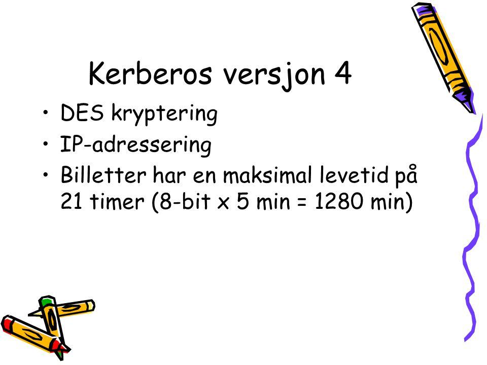 Kerberos versjon 4 •DES kryptering •IP-adressering •Billetter har en maksimal levetid på 21 timer (8-bit x 5 min = 1280 min)