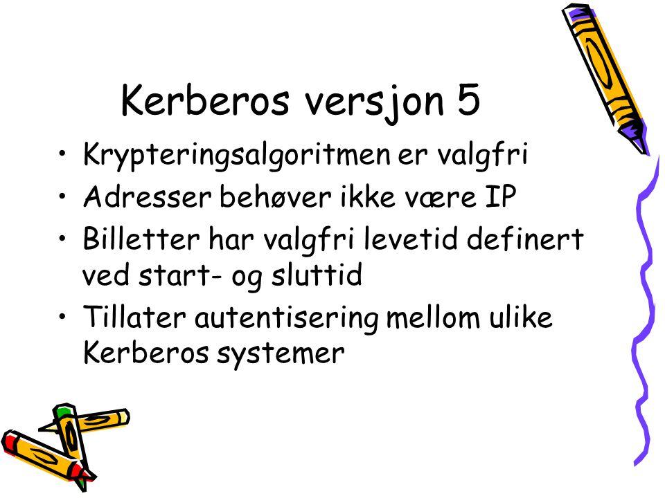 Kerberos versjon 5 •Krypteringsalgoritmen er valgfri •Adresser behøver ikke være IP •Billetter har valgfri levetid definert ved start- og sluttid •Til