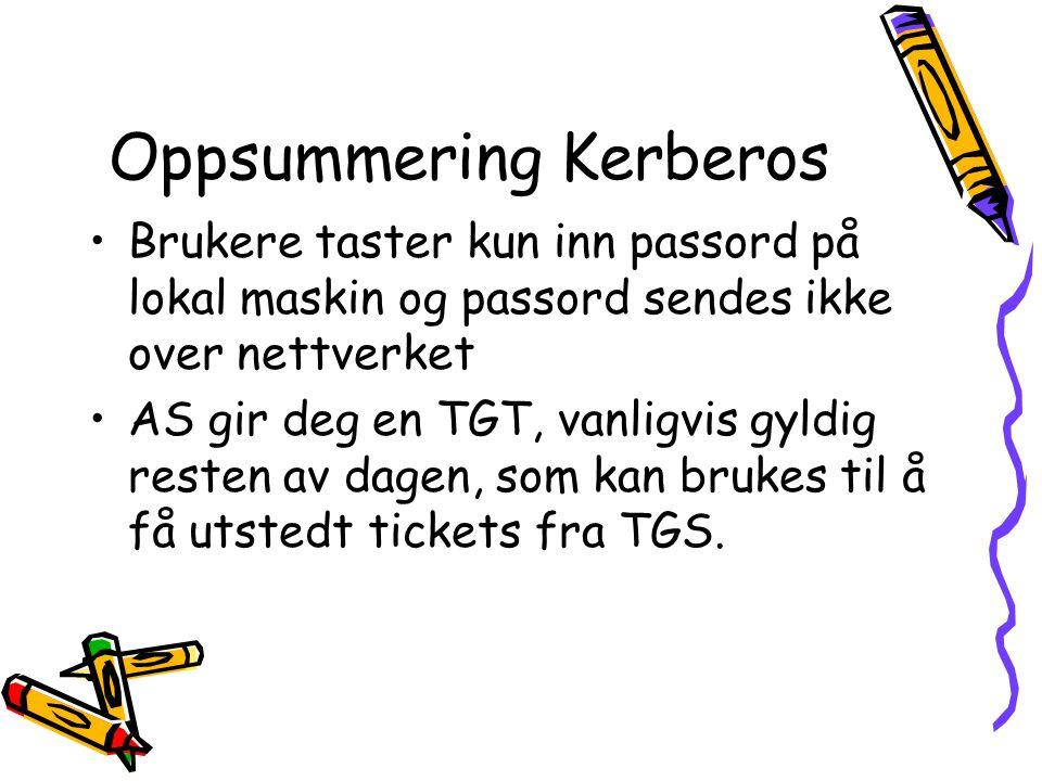 Oppsummering Kerberos •Brukere taster kun inn passord på lokal maskin og passord sendes ikke over nettverket •AS gir deg en TGT, vanligvis gyldig rest